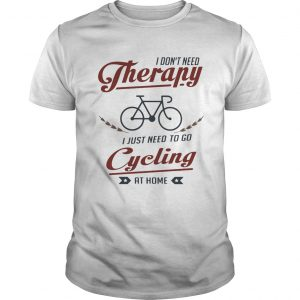 I dont need therapy i just need to go cycling at home  Unisex