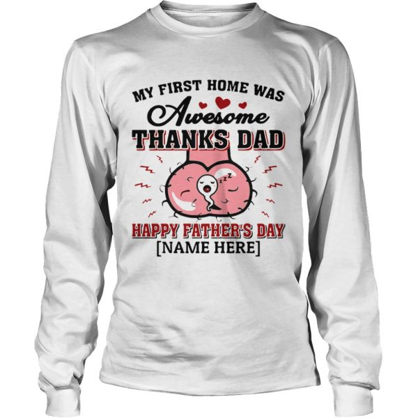 My First Home Was Awesome Thanks Dad Happy Fathers Day Nam Here  Long Sleeve