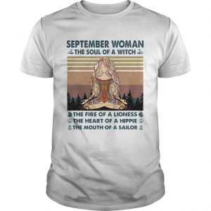 September woman the soul of a witch the fire of a lioness the heart of a hippie the mouth of a sail Unisex