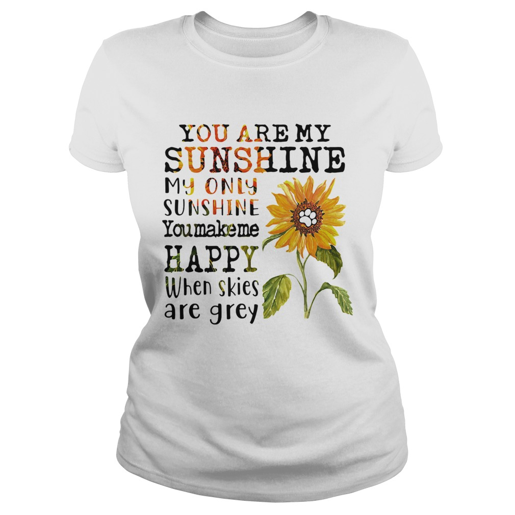 Sunflower You Are My Sunshine My Only Sunshine You Make Me Happy When Skies Are Grey Paw Dog Shirt Trend T Shirt Store Online