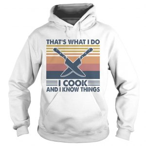 Thats what I do I cook and I know things vintage retro  Hoodie