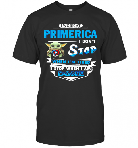 Baby Yoda Hug I Work At Primerica I Don'T Stop When I'M Tired I Stop When I Am Done T-Shirt Classic Men's T-shirt