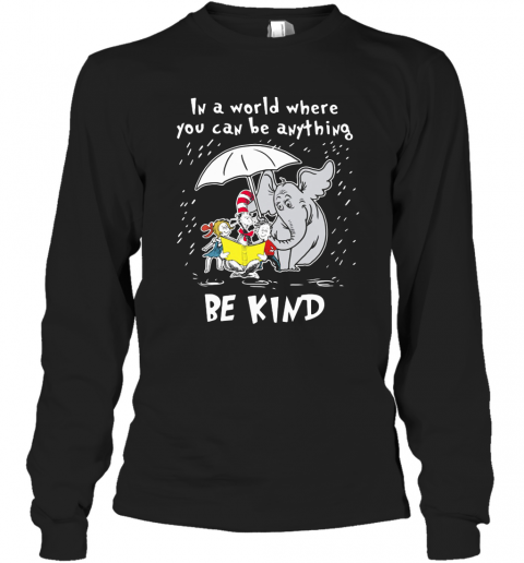 Sweater In A World Where You Can Be Anything B e K i n d Elephant Dr Seuss Pullover T-shirt Tank Top for men women and kids Hoodie DrSeuss Long Sleeve