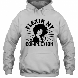 Flexin My Complexion Meaning Black T-Shirt Unisex Hoodie