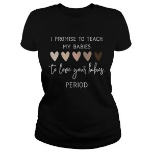 I promise to teach my babies to love your babies period black lives matter hearts  Classic Ladies