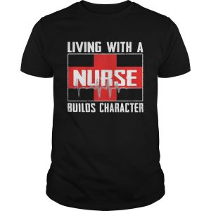 Living with a nurse builds characters  Unisex