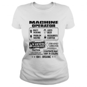 Machine operator warning sarcasm inside caution contents may vary in color 100 percent organic shir Classic Ladies