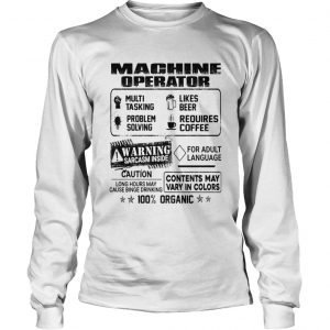Machine operator warning sarcasm inside caution contents may vary in color 100 percent organic shir Long Sleeve