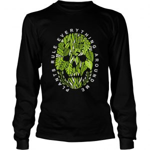 Plants Rule Everything Around Me  Long Sleeve
