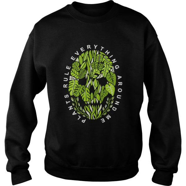 Plants Rule Everything Around Me  Sweatshirt