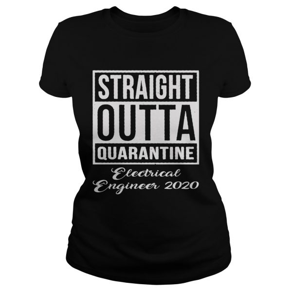 Straight Outta Quarantine Electrical Engineer 2020  Classic Ladies