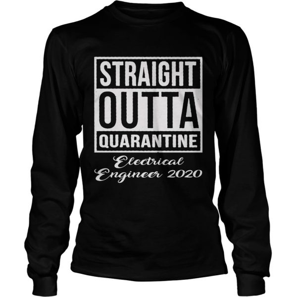 Straight Outta Quarantine Electrical Engineer 2020  Long Sleeve