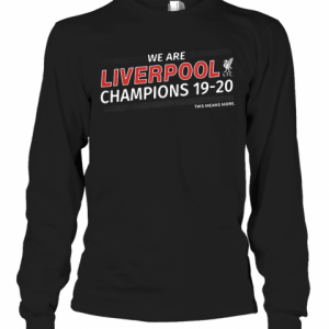 We Are Liverpool Champions 19 20 This Means More T-Shirt Long Sleeved T-shirt