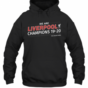 We Are Liverpool Champions 19 20 This Means More T-Shirt Unisex Hoodie