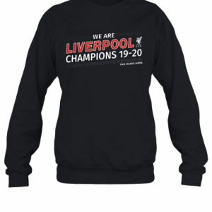 We Are Liverpool Champions 19 20 This Means More T-Shirt Unisex Sweatshirt
