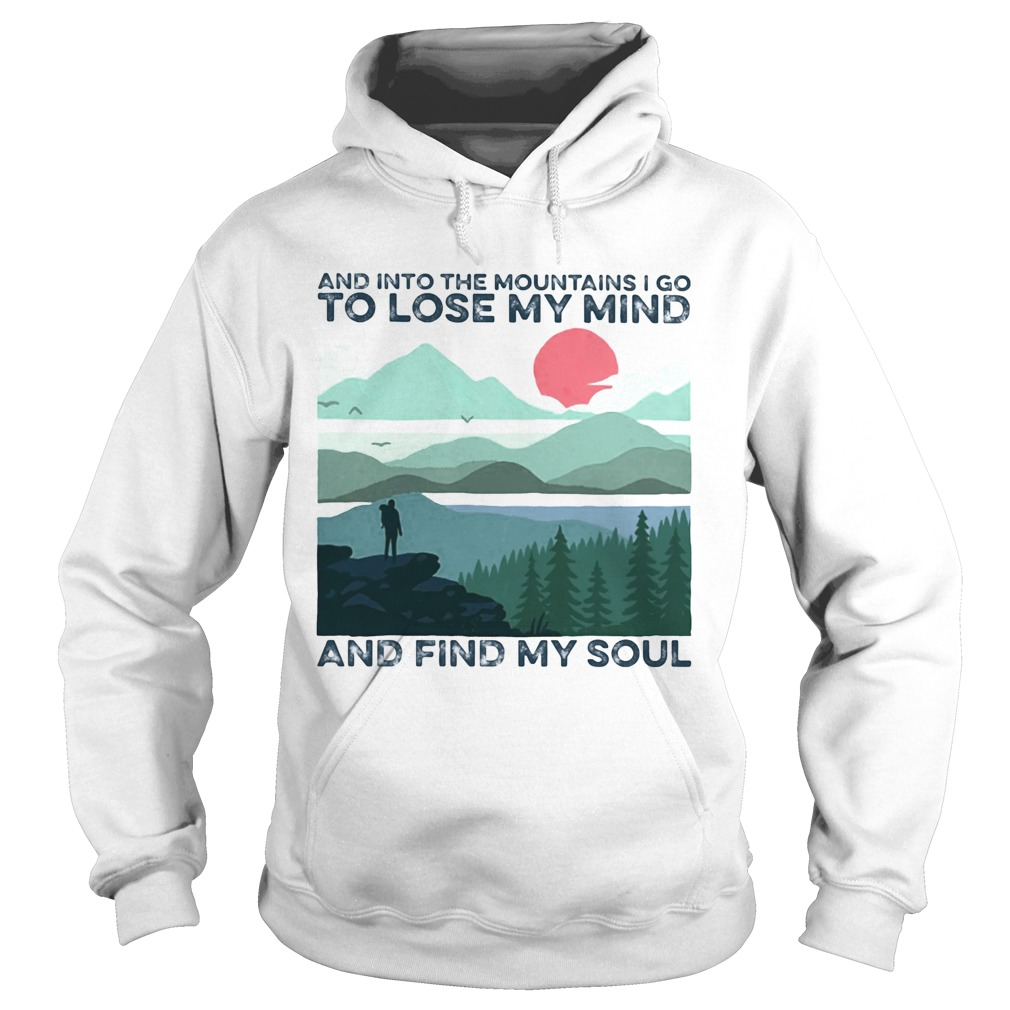 And into the mountains i go to lose my mind and find my soul  Hoodie