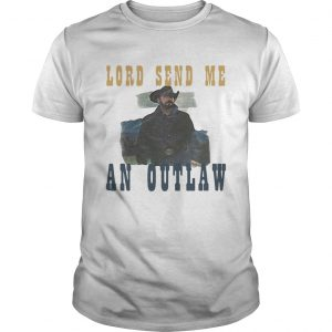 Lord Send Me An Outlaw  Unisex