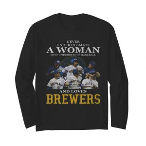Never underestimate a woman who understands football and loves brewers  Long Sleeved T-shirt