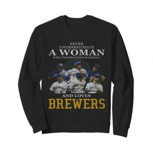 Never underestimate a woman who understands football and loves brewers  Unisex Sweatshirt