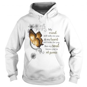 Nice Butterfly My Mind Still Talks To You And Your Heart Still Looks For You But My Soul  Hoodie