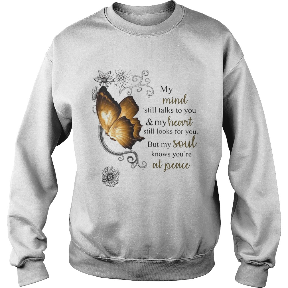 Nice Butterfly My Mind Still Talks To You And Your Heart Still Looks For You But My Soul  Sweatshirt