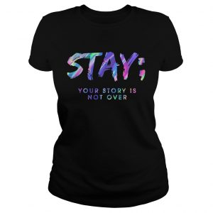 Stay Your Story Is Not Over  Classic Ladies