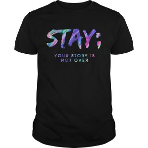 Stay Your Story Is Not Over  Unisex