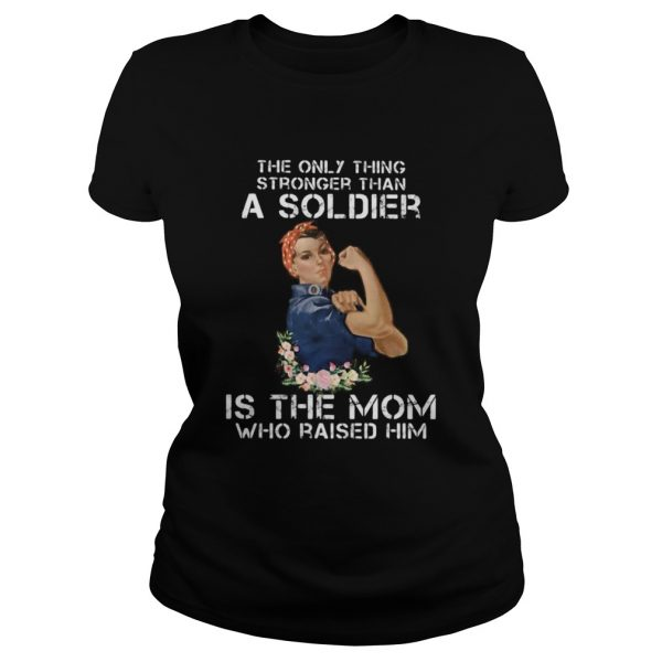 The only thing stronger than a soldier is the mom who raised him  Classic Ladies