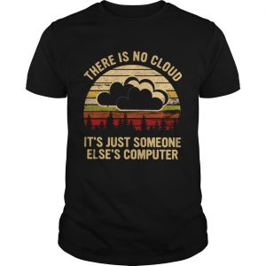 There Is No Cloud Its Just Someone Elses Computer Vintage  Unisex