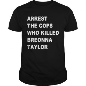 arrest the cops who killed Breonna Taylor  Unisex