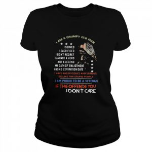 I Am A Grumpy Old Man I Am Proud To Be A Veteran If This Offends You I Dont Care  Classic Women's T-shirt