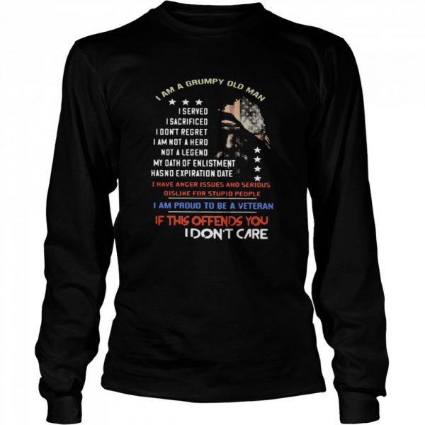 I Am A Grumpy Old Man I Am Proud To Be A Veteran If This Offends You I Dont Care  Long Sleeved T-shirt