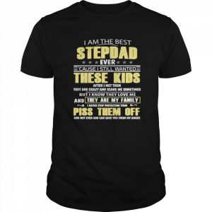 I Am The Best Stepdad Ever Cause I Still Wanted These Kids  Classic Men's T-shirt