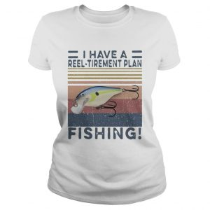 I Have A Reel Tirement Plan Fishing Vintage  Classic Ladies