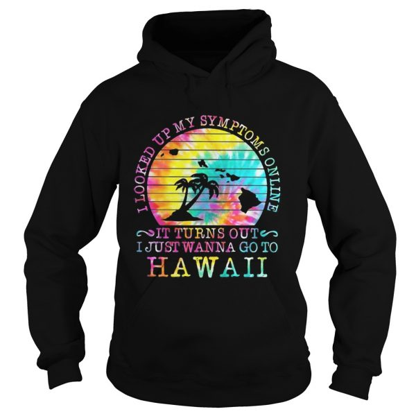 I looked up my symptoms online it turns out i just wanna go to hawaii vintage retro  Hoodie