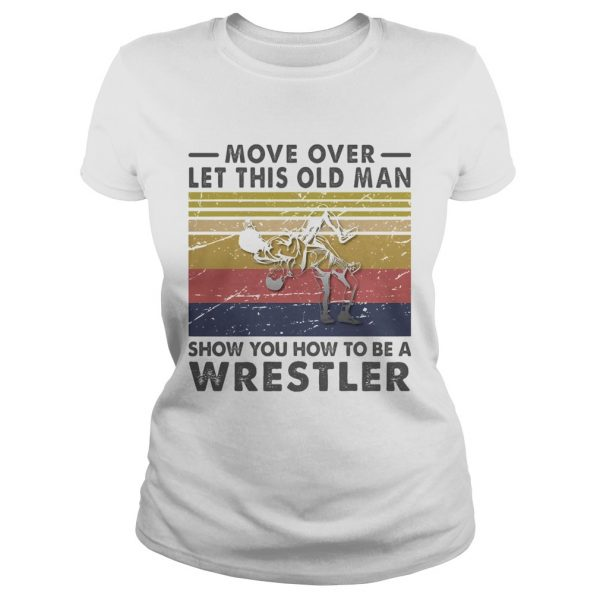 Move Over Let This Old Man Show You How To Be A Wrestler Vintage Retro  Classic Ladies