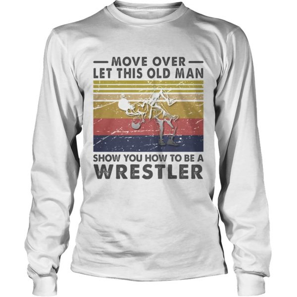 Move Over Let This Old Man Show You How To Be A Wrestler Vintage Retro  Long Sleeve