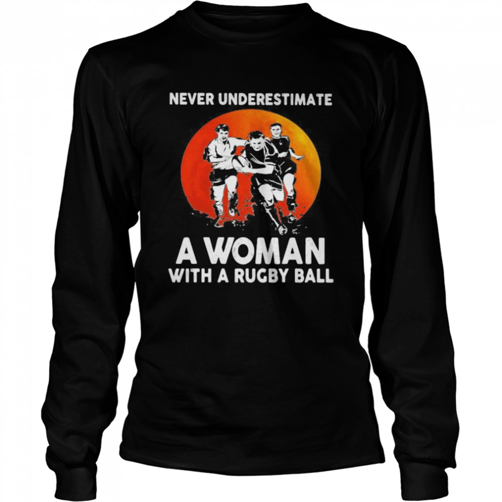 Never Underestimate A Woman With A Rugby Ball Sunset  Long Sleeved T-shirt