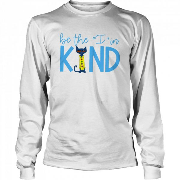 Pete The Cat Be The I In Kind  Long Sleeved T-shirt