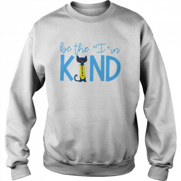 Pete The Cat Be The I In Kind  Unisex Sweatshirt