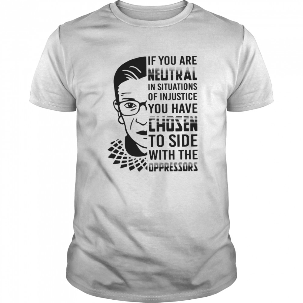 RBG If You Are Neutral In Situations Of Injustice  Classic Men's T-shirt
