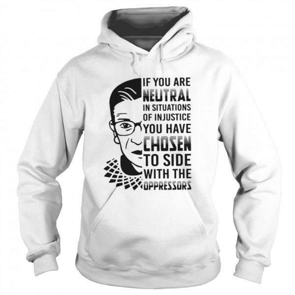 RBG If You Are Neutral In Situations Of Injustice  Unisex Hoodie