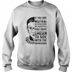 RBG If You Are Neutral In Situations Of Injustice  Unisex Sweatshirt