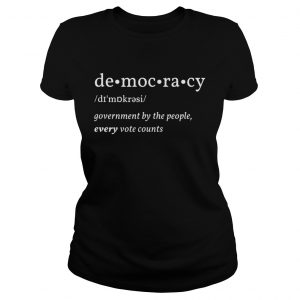 Democracy Government By The People Every Vote Counts Biden Trump 2020 Election  Classic Ladies