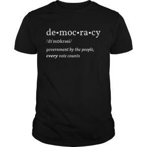 Democracy Government By The People Every Vote Counts Biden Trump 2020 Election  Unisex