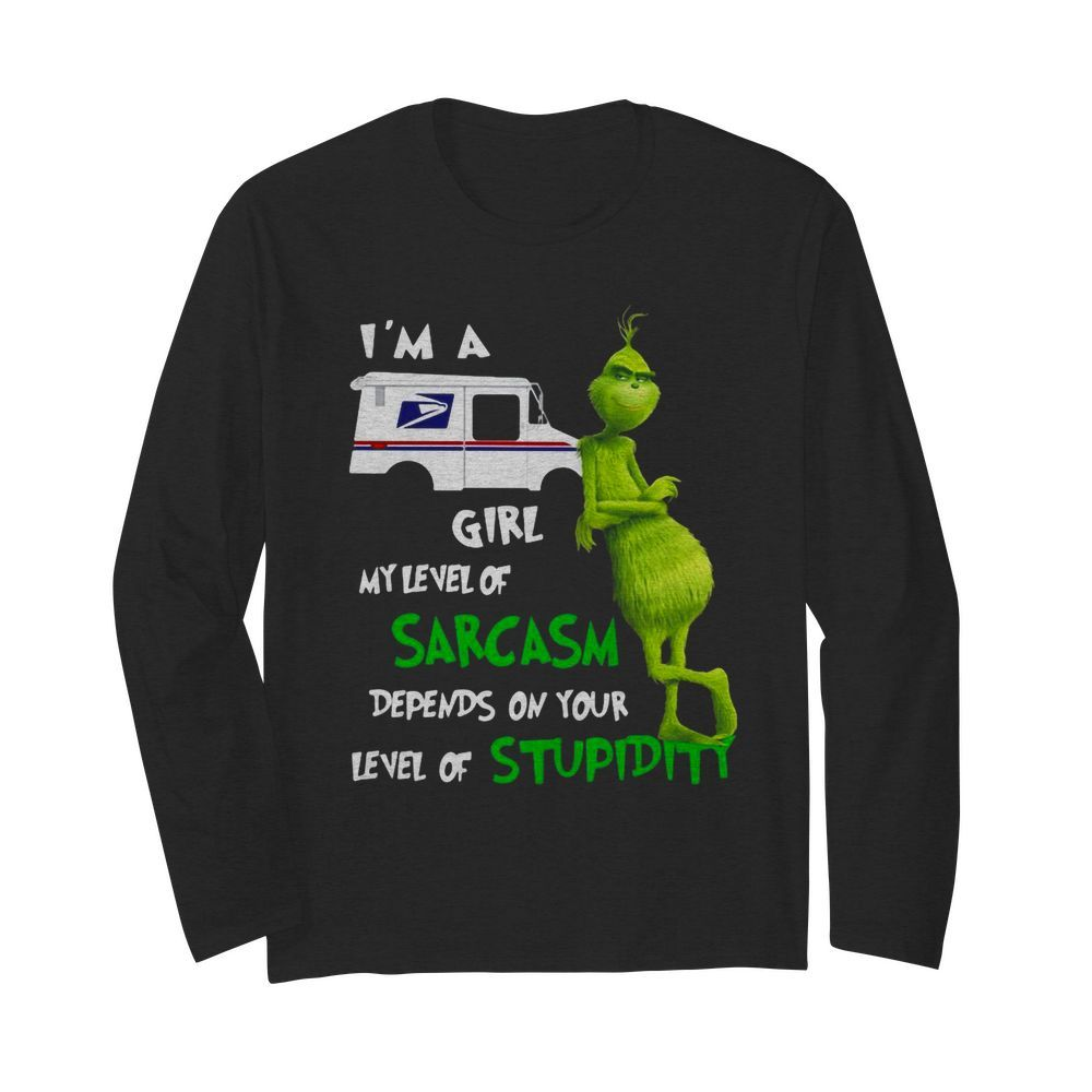 Grinch I'm A USPS Girl My Level Of Sarcasm Depends On Your Level Of Stupidity  Long Sleeved T-shirt