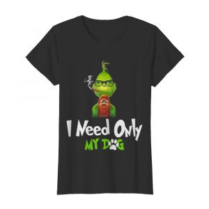 I Need Only My Dog Christmas Funny Gifts G.rinch  Classic Women's T-shirt