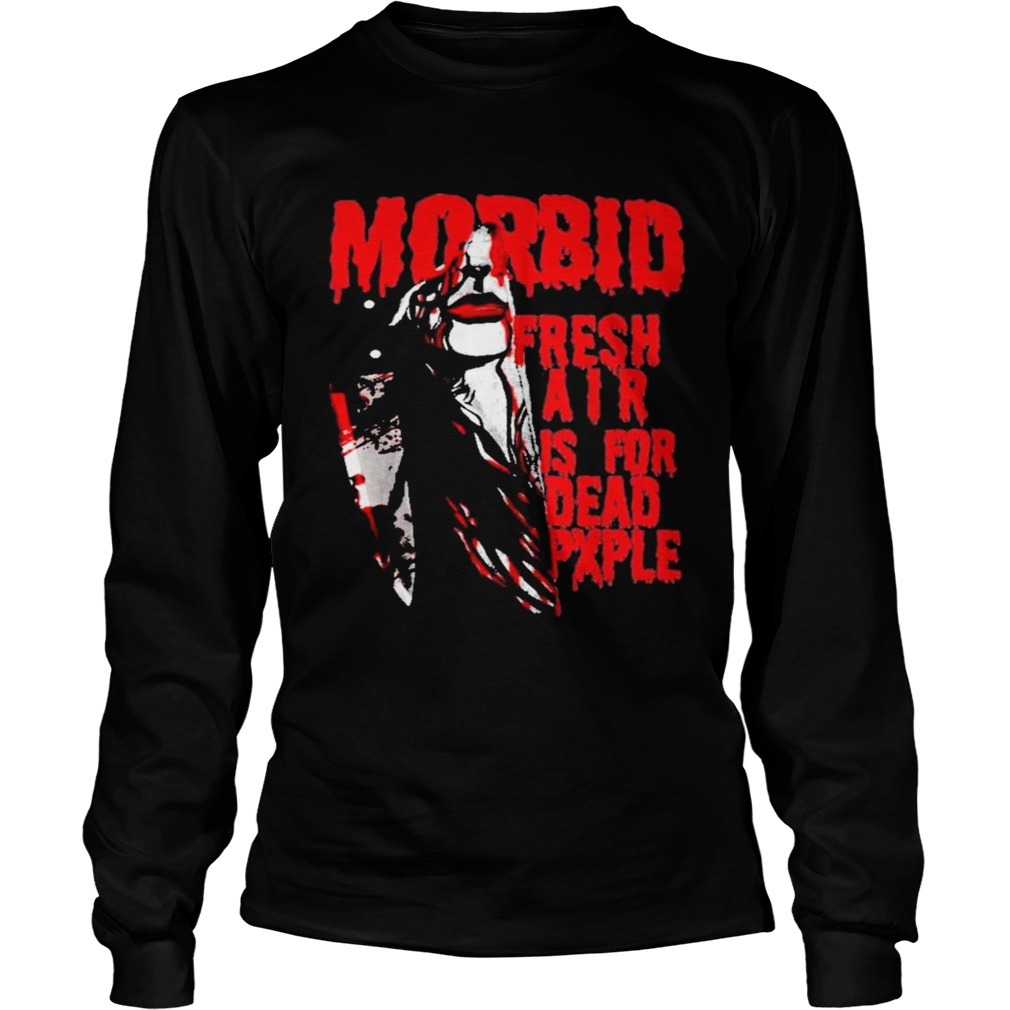 Kiss Of Death Morbid fresh air is for dead people  Long Sleeve