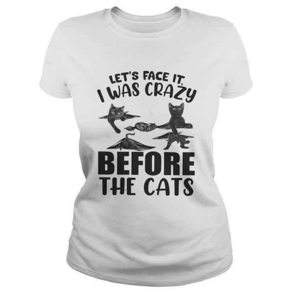 Lets Face It I Was Crazy Before The Cats  Classic Ladies
