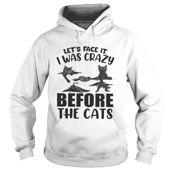 Lets Face It I Was Crazy Before The Cats  Hoodie